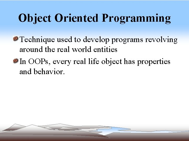 Object Oriented Programming Technique used to develop programs revolving around the real world entities