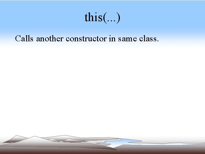 this(. . . ) Calls another constructor in same class.