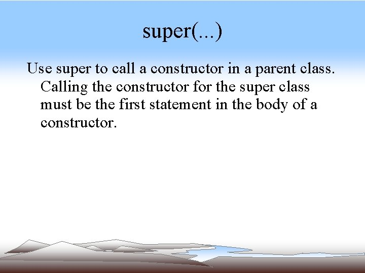 super(. . . ) Use super to call a constructor in a parent class.