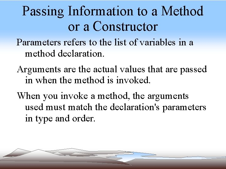 Passing Information to a Method or a Constructor Parameters refers to the list of