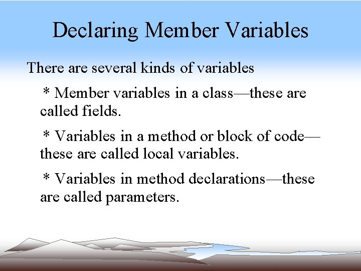 Declaring Member Variables There are several kinds of variables * Member variables in a