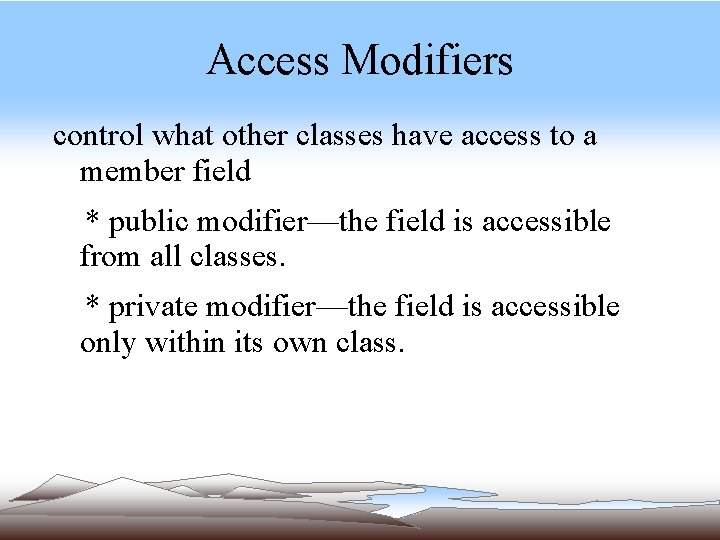 Access Modifiers control what other classes have access to a member field * public