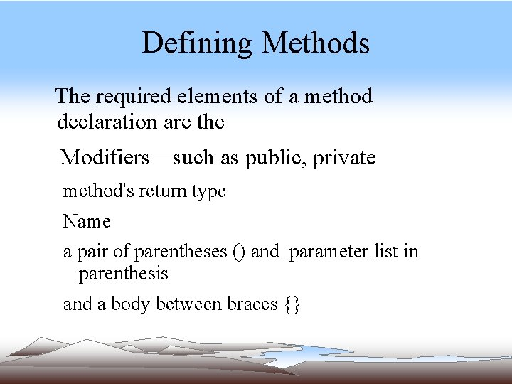 Defining Methods The required elements of a method declaration are the Modifiers—such as public,