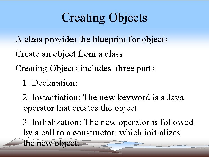 Creating Objects A class provides the blueprint for objects Create an object from a