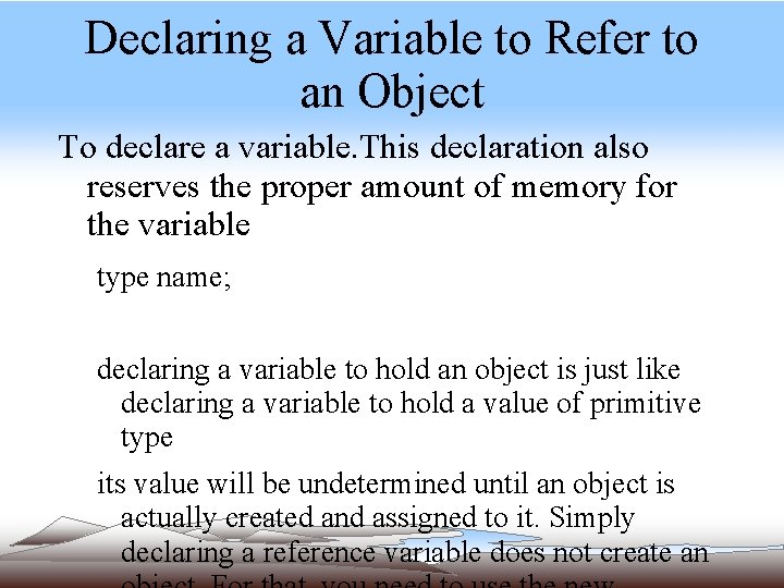 Declaring a Variable to Refer to an Object To declare a variable. This declaration