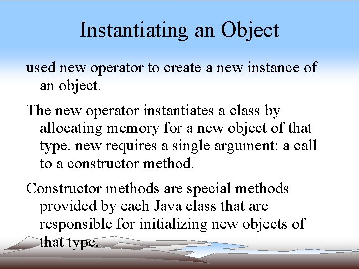 Instantiating an Object used new operator to create a new instance of an object.