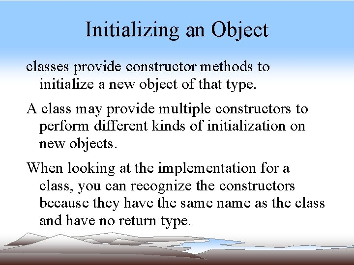 Initializing an Object classes provide constructor methods to initialize a new object of that