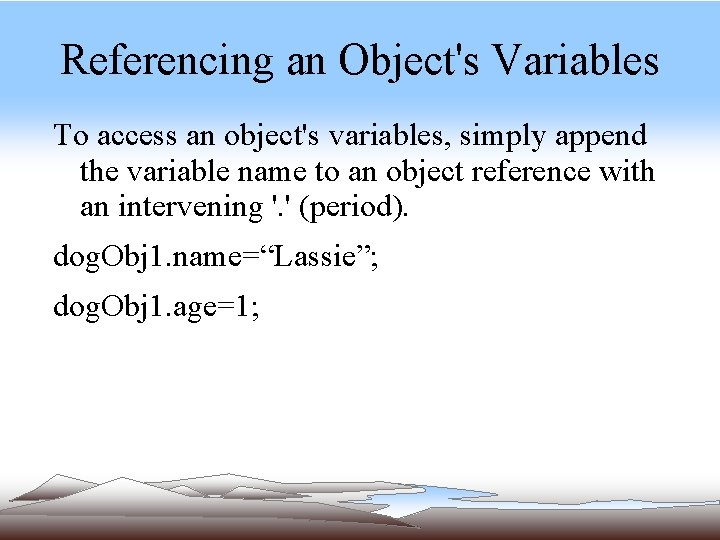 Referencing an Object's Variables To access an object's variables, simply append the variable name