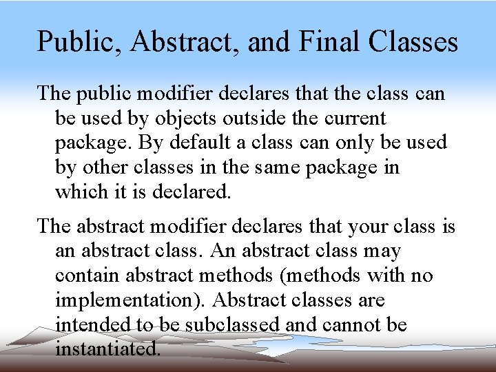Public, Abstract, and Final Classes The public modifier declares that the class can be