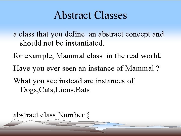 Abstract Classes a class that you define an abstract concept and should not be