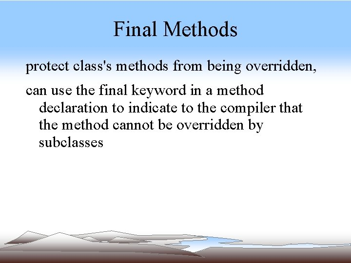 Final Methods protect class's methods from being overridden, can use the final keyword in