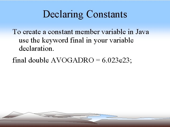 Declaring Constants To create a constant member variable in Java use the keyword final