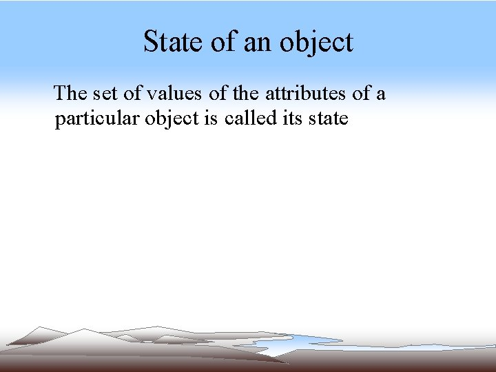 State of an object The set of values of the attributes of a particular