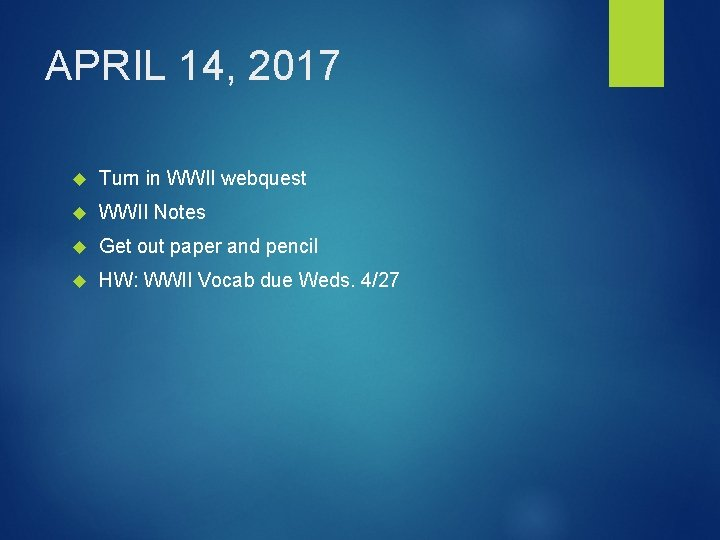 APRIL 14, 2017 Turn in WWII webquest WWII Notes Get out paper and pencil