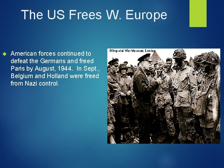 The US Frees W. Europe American forces continued to defeat the Germans and freed