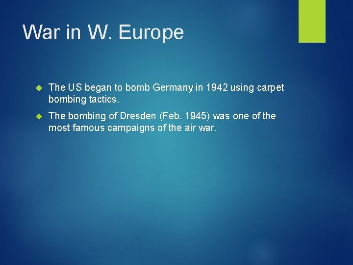 War in W. Europe The US began to bomb Germany in 1942 using carpet