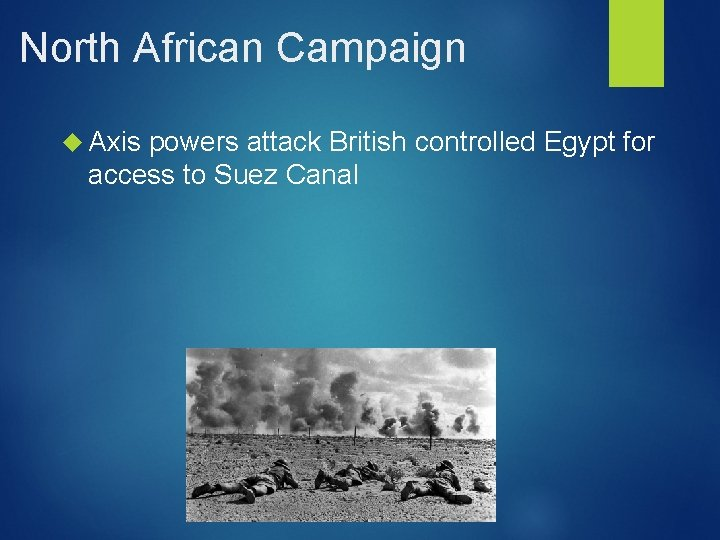 North African Campaign Axis powers attack British controlled Egypt for access to Suez Canal
