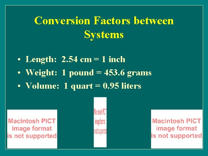Conversion Factors between Systems • Length: 2. 54 cm = 1 inch • Weight: