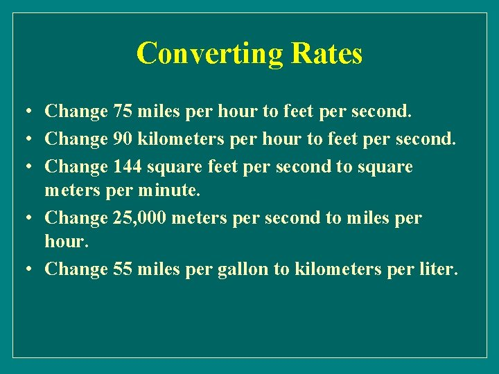 Converting Rates • Change 75 miles per hour to feet per second. • Change