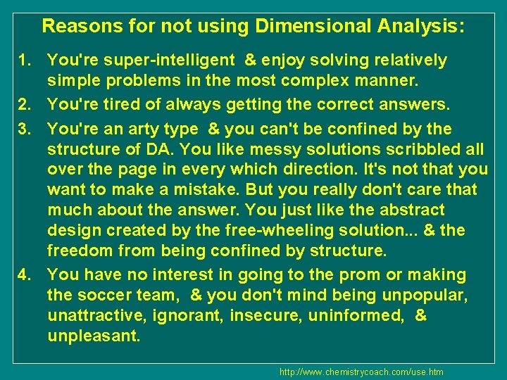 Reasons for not using Dimensional Analysis: 1. You're super-intelligent & enjoy solving relatively simple