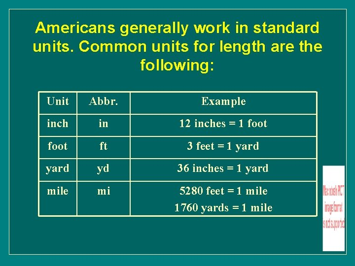 Americans generally work in standard units. Common units for length are the following: Unit