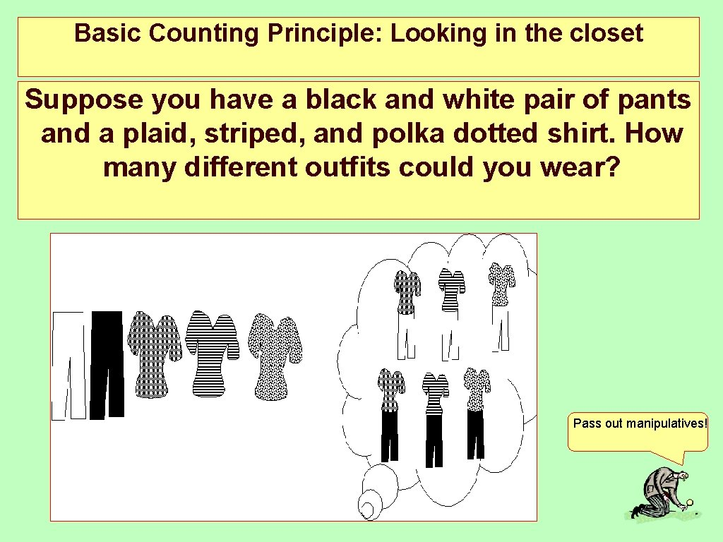 Basic Counting Principle: Looking in the closet Suppose you have a black and white