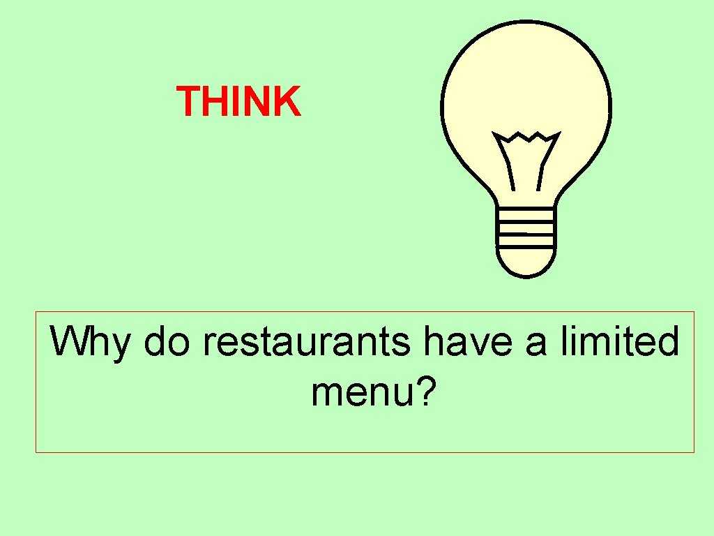 THINK Why do restaurants have a limited menu?