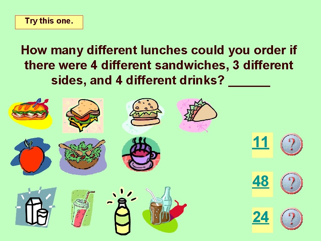 Try this one. How many different lunches could you order if there were 4