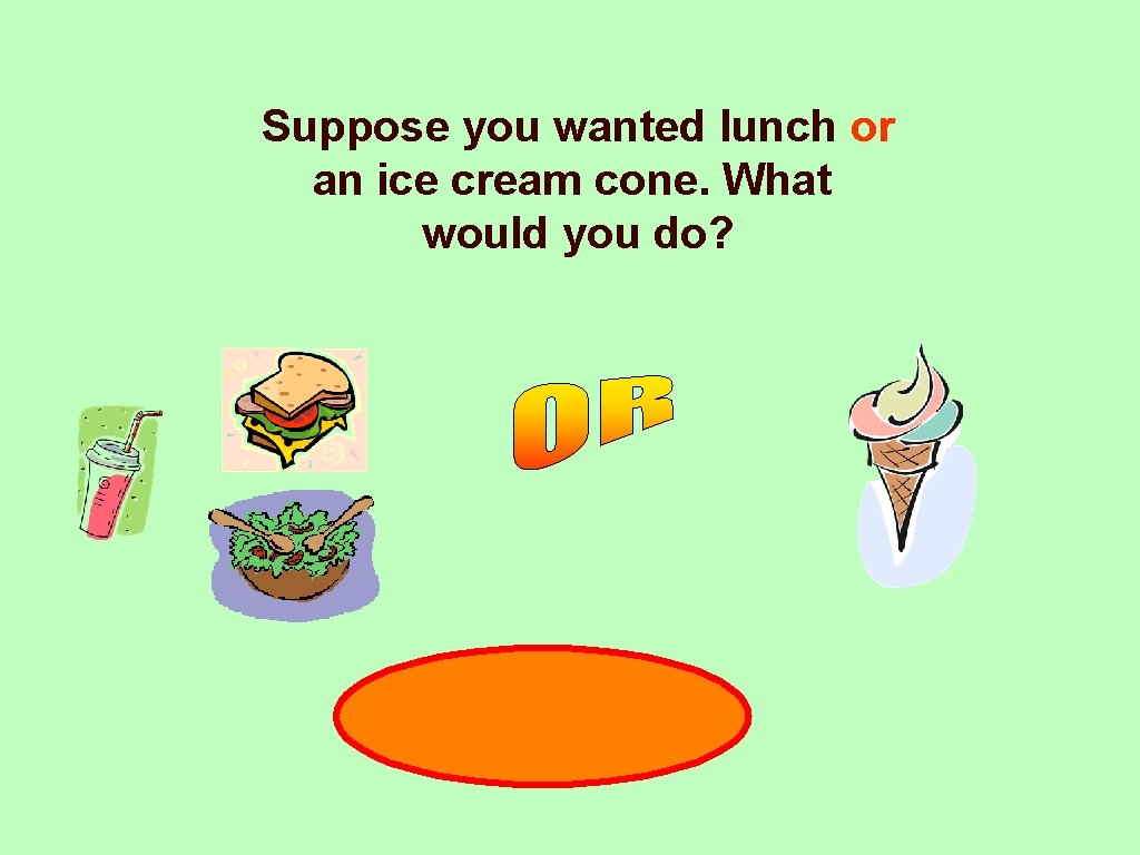 Suppose you wanted lunch or an ice cream cone. What would you do? 48