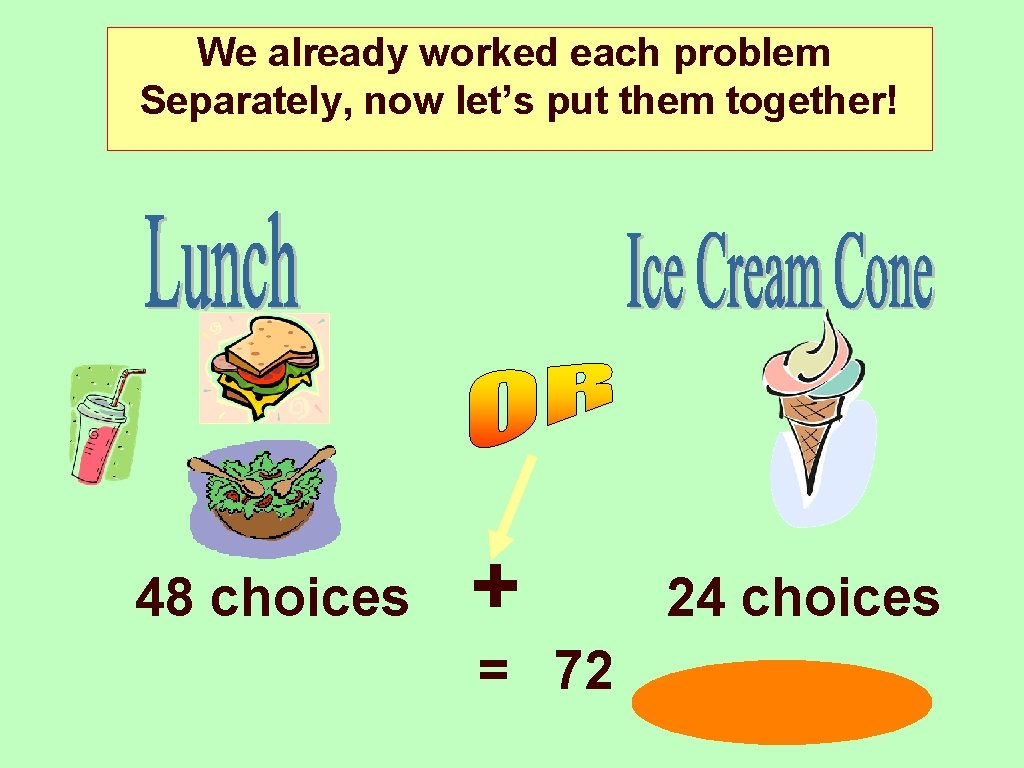 We already worked each problem Separately, now let's put them together! 48 choices +