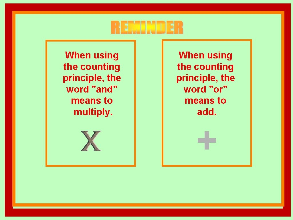 """When using the counting principle, the word """"and"""" means to multiply. When using the"""