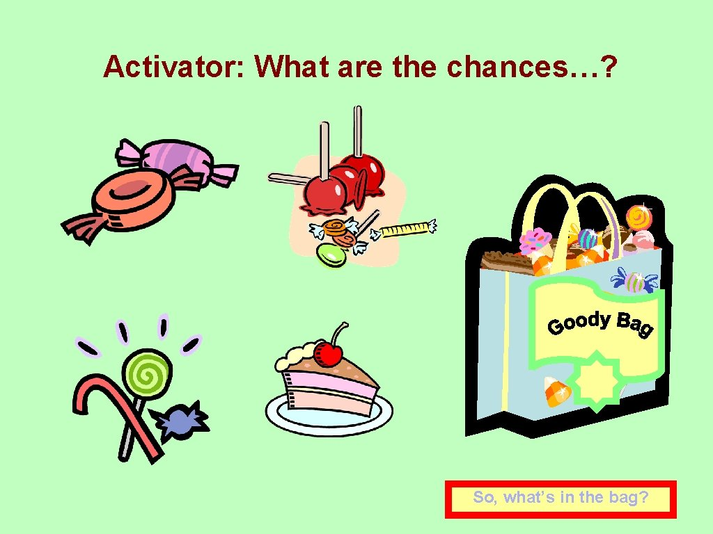 Activator: What are the chances…? So, what's in the bag?