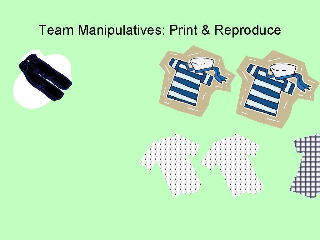 Team Manipulatives: Print & Reproduce