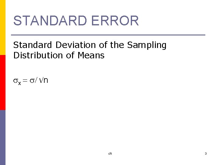 STANDARD ERROR Standard Deviation of the Sampling Distribution of Means sx = s/ /n