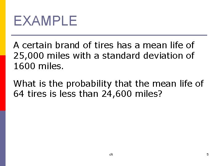 EXAMPLE A certain brand of tires has a mean life of 25, 000 miles