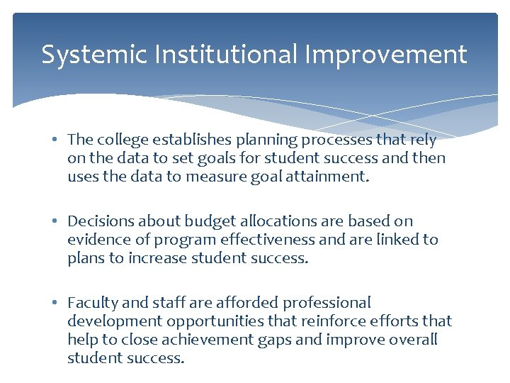 Systemic Institutional Improvement • The college establishes planning processes that rely on the data