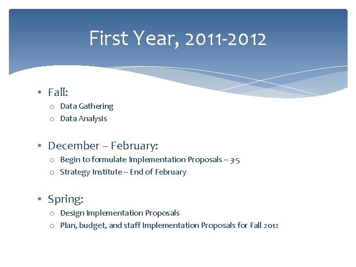 First Year, 2011 -2012 • Fall: o Data Gathering o Data Analysis • December