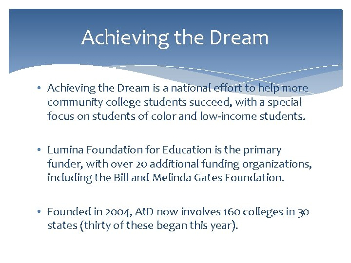 Achieving the Dream • Achieving the Dream is a national effort to help more