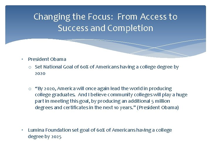 Changing the Focus: From Access to Success and Completion • President Obama o Set