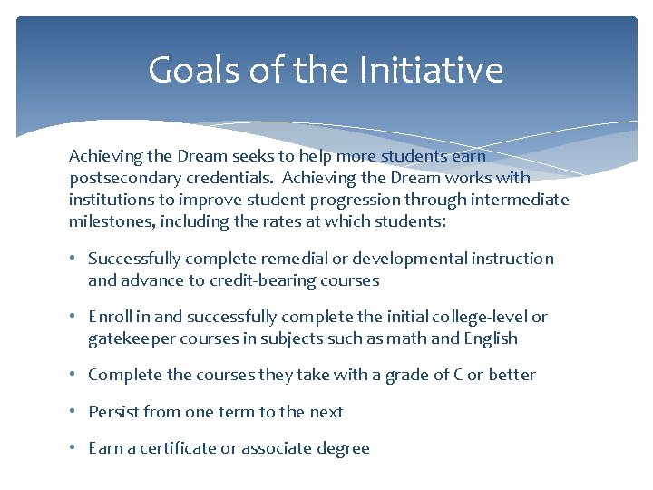 Goals of the Initiative Achieving the Dream seeks to help more students earn postsecondary