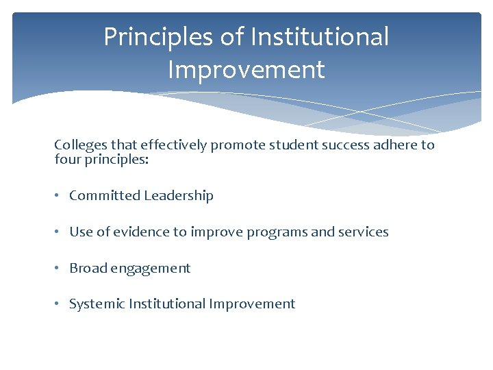 Principles of Institutional Improvement Colleges that effectively promote student success adhere to four principles: