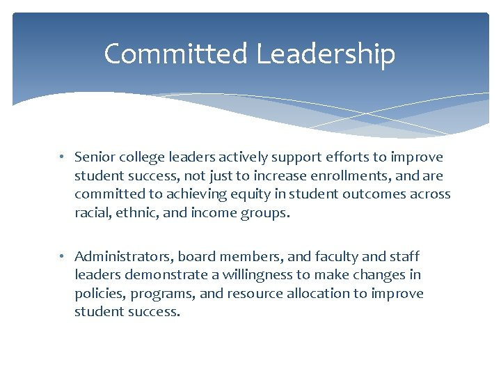 Committed Leadership • Senior college leaders actively support efforts to improve student success, not