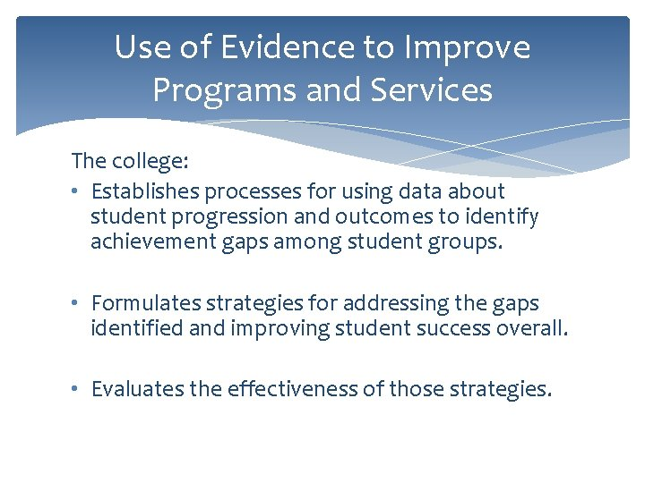Use of Evidence to Improve Programs and Services The college: • Establishes processes for