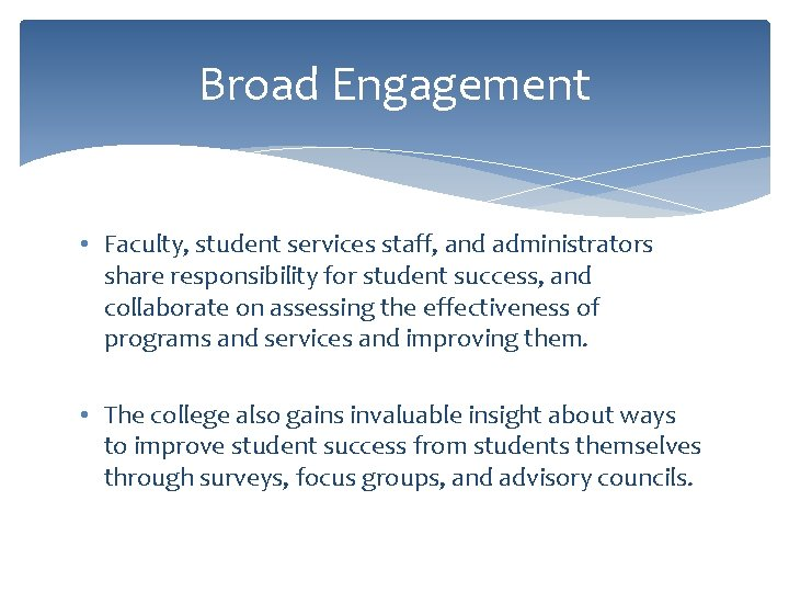 Broad Engagement • Faculty, student services staff, and administrators share responsibility for student success,