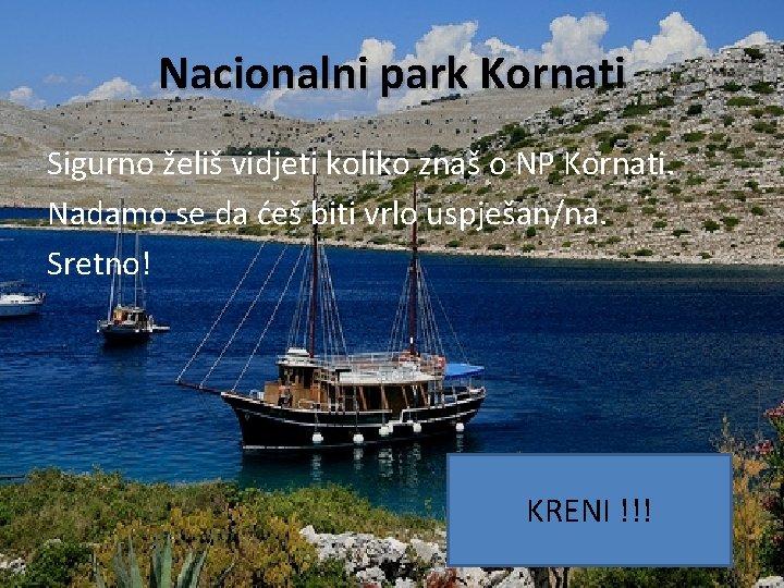 Nacionalni park Kornati Sigurno želiš vidjeti koliko znaš o NP Kornati. Nadamo se da