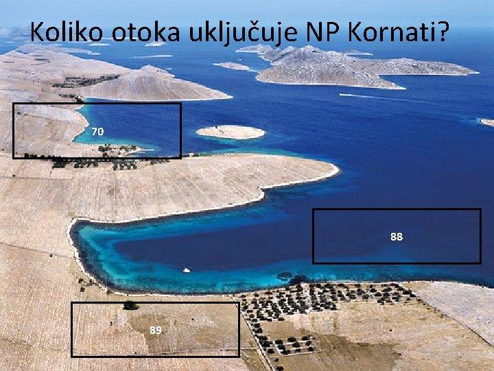 Koliko otoka uključuje NP Kornati? 70 88 89