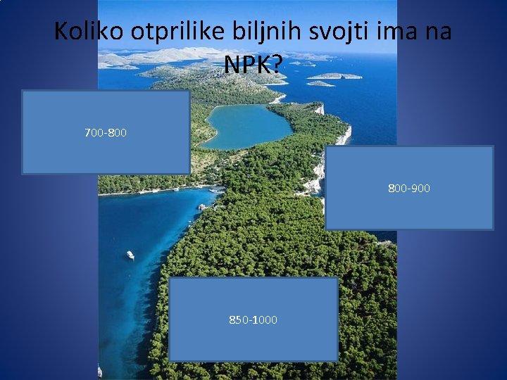 Koliko otprilike biljnih svojti ima na NPK? 700 -800 800 -900 850 -1000