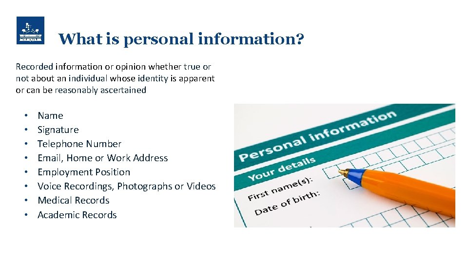 What is personal information? Recorded information or opinion whether true or not about an