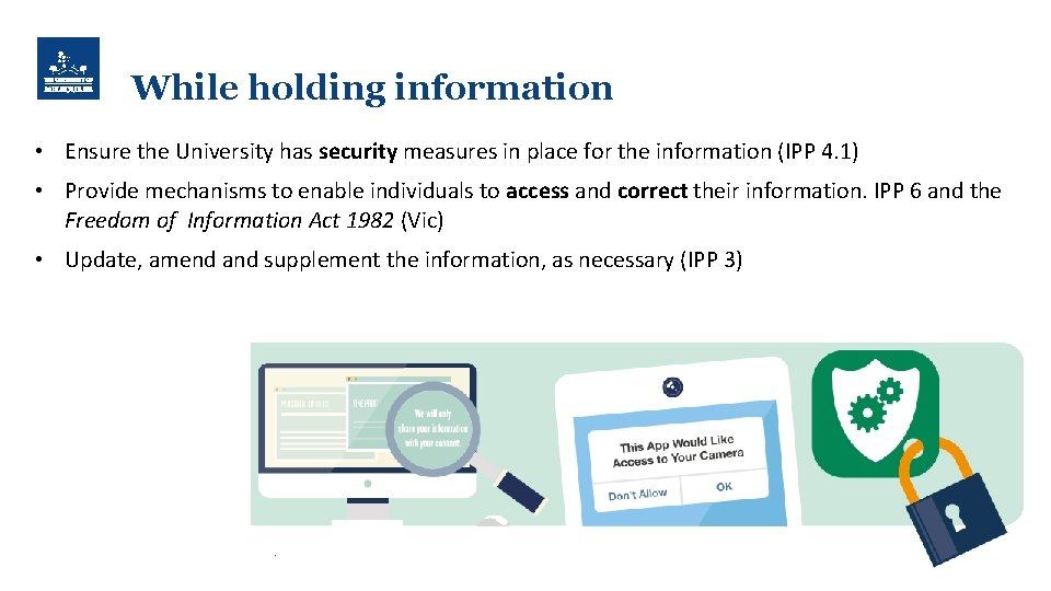 While holding information • Ensure the University has security measures in place for the