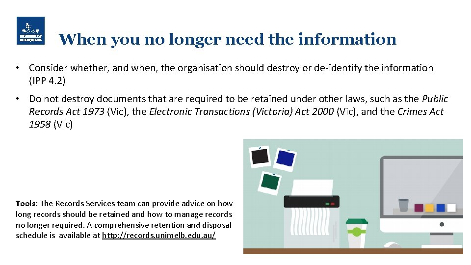 When you no longer need the information • Consider whether, and when, the organisation